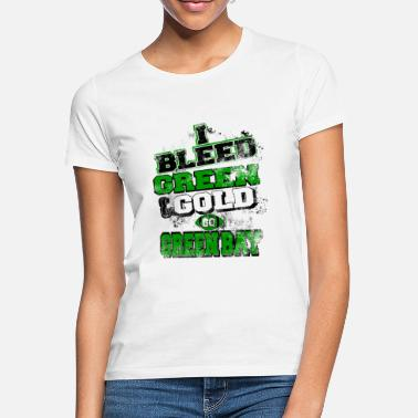 Green And Gold I bleed green and gold - Women's T-Shirt