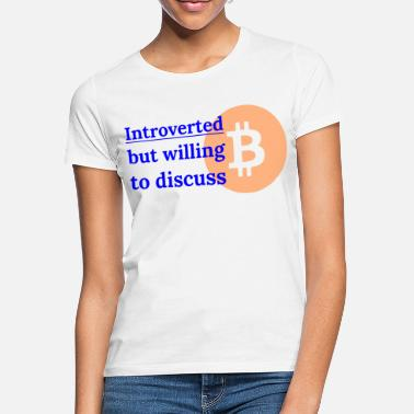 Reden Introverted but willing to discuss bitcoin - Frauen T-Shirt