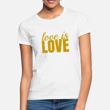 Love Love is love - Frauen T-Shirt