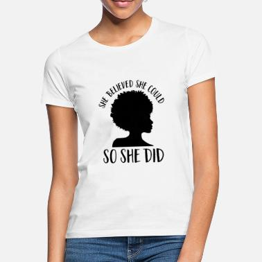 African She Believed She Could So She Did Black Girl Magic - Women's T-Shirt