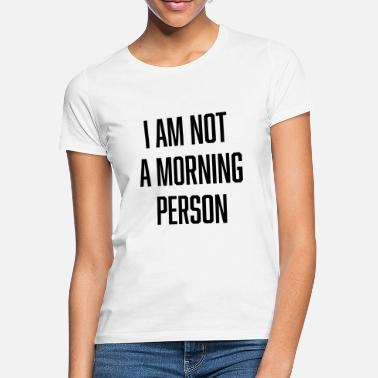 Person i am not a morning person - Frauen T-Shirt