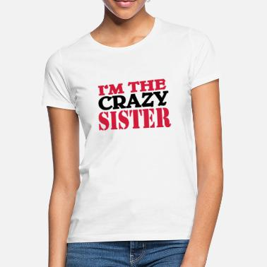 Im I'm the crazy Sister - Vrouwen T-shirt