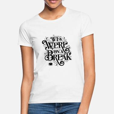 Break Friends We Were On A Break Couple - Vrouwen T-shirt
