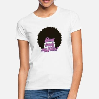 Afro Dont touch afro hair - Women's T-Shirt