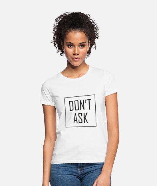 Ask T-Shirts - dont ask - Women's T-Shirt white