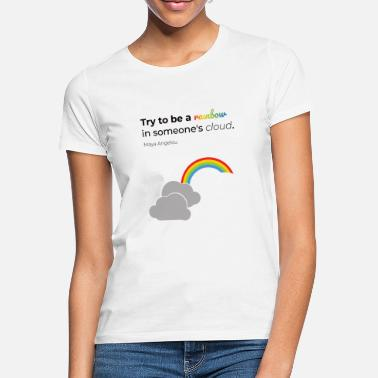 Try to be the rainbow! - Women's T-Shirt