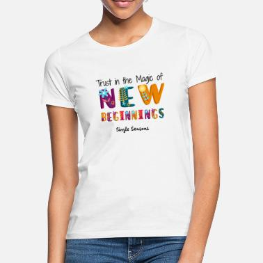 Add Trust In The Magic Of New Beginnings - Vrouwen T-shirt