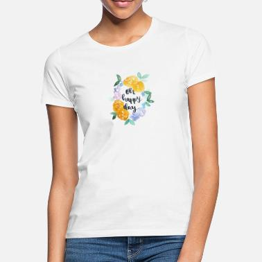 Happy Day - Frauen T-Shirt