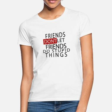 Let Friends dont let friends do ..... - Women's T-Shirt