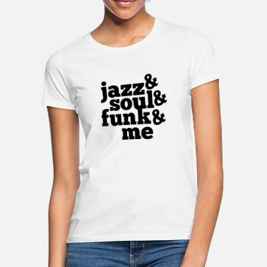 Funk JAZZ SOUL FUNK AND ME T-Shirt - Women's T-Shirt