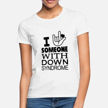 Down With Detroit I Love someone with Down Syndrome - Frauen T-Shirt
