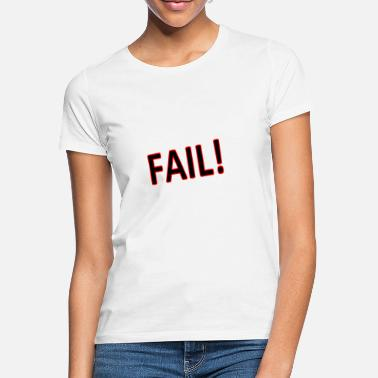 Failed fail - Women's T-Shirt