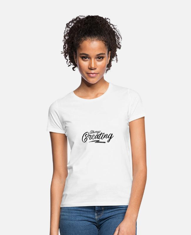 Positive T-Shirts - Always Creating2 - Women's T-Shirt white