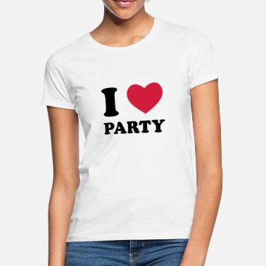 I Love Party I Love Party - Vrouwen T-shirt