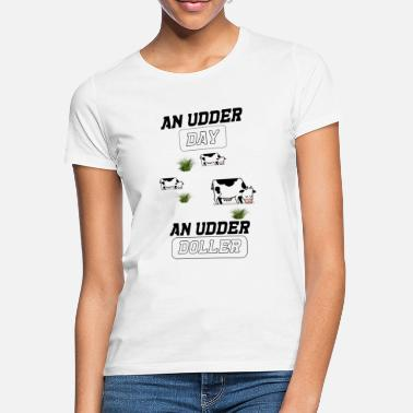 Udder an udder day - Women's T-Shirt