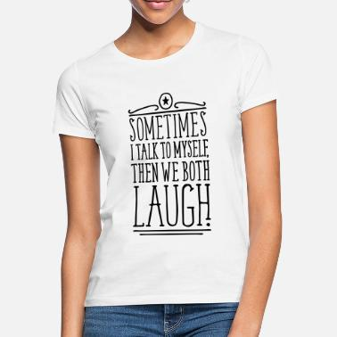 Sayings Sometimes we both laugh - Women's T-Shirt