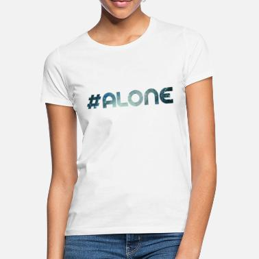Loneliness lonely loneliness alone - Women's T-Shirt