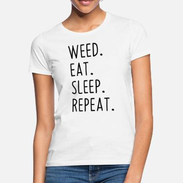 Weed weed eat sleep repeat Spruch Schrift - Frauen T-Shirt