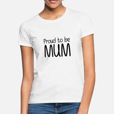 Proud Proud to be Mum - T-shirt dame