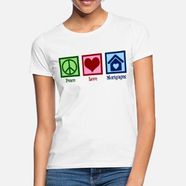 Broker Peace Love Mortgages - Women's T-Shirt