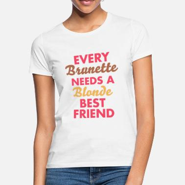 Friend every brunette needs a blonde best friend - Women's T-Shirt