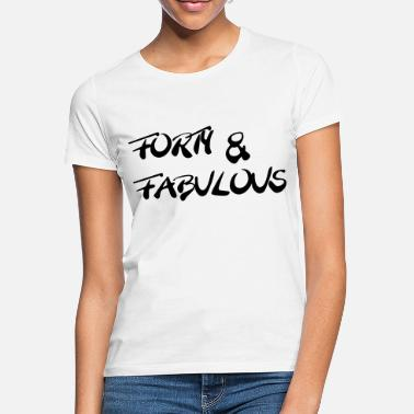 Forties Forty and fabulous - Women's T-Shirt