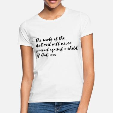 The works of the de vil will never prevail again - Frauen T-Shirt