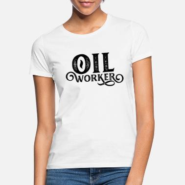 Oilfield Workers Oilfield workers - Women's T-Shirt