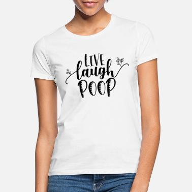 Weisheit live laugh poop - Frauen T-Shirt
