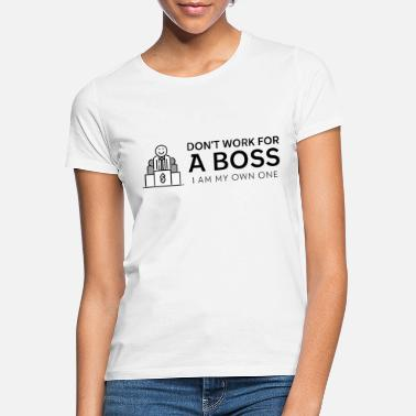 Unternehmer Don't work for a Boss I am my own Boss - Frauen T-Shirt