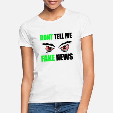dont tell me fake news - Women's T-Shirt