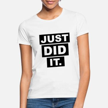 Just Did It JUST DID IT - Frauen T-Shirt