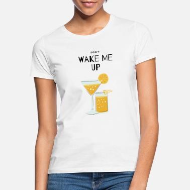Dont Wake Me Up - Frauen T-Shirt
