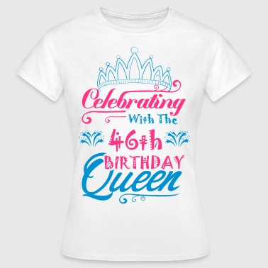 Celebrating With The 46th Birthday Queen - Women's T-Shirt