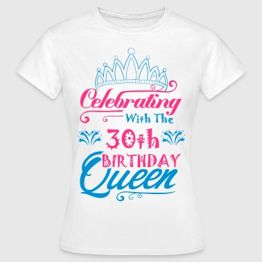 Celebrating With The 30th Birthday Queen - Women's T-Shirt