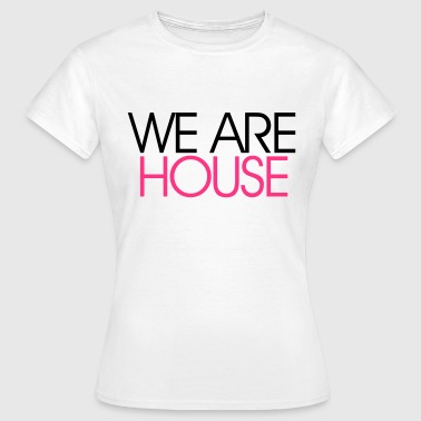 We Are House - Vrouwen T-shirt