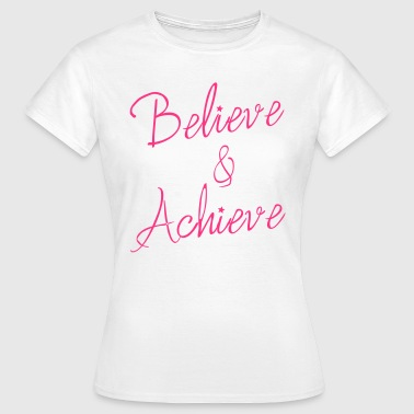 Believe & Achieve - Women's T-Shirt