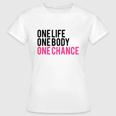 One Life One Chance One Body - Women's T-Shirt