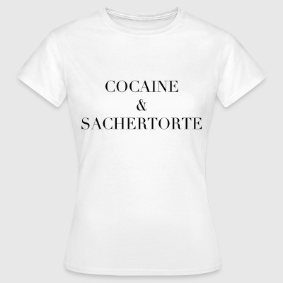 Cocaine & Sachertorte - Frauen T-Shirt