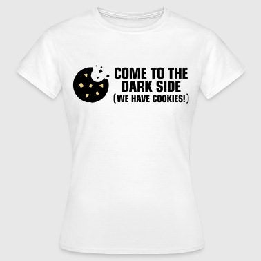 Come to the dark side. We have cookies! - Women's T-Shirt