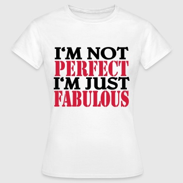 I'm not perfect, I'm just fabulous - Women's T-Shirt