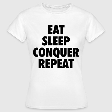 eat conquer sleep repeat - Women's T-Shirt