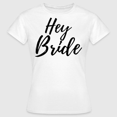 Hey Bride - Frauen T-Shirt