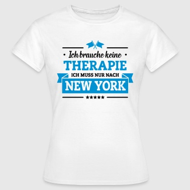 Nur nach New York - Frauen T-Shirt
