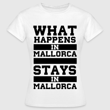 What Happens in Mallorca stays in Mallorca - Frauen T-Shirt