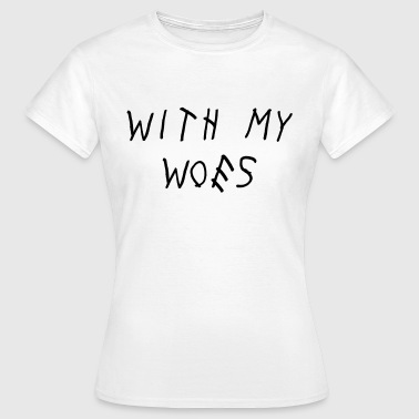 With my woes - Frauen T-Shirt