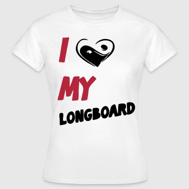 I Love MY LONGBOARD - Frauen T-Shirt