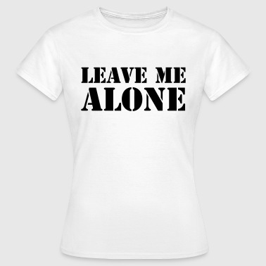 Leave Me Alone - Frauen T-Shirt