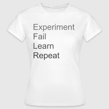 Experiment Fail Learn Repeat - Women's T-Shirt