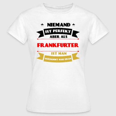 Perfect Frankfurt - Frankfurt Germany DE - Women's T-Shirt